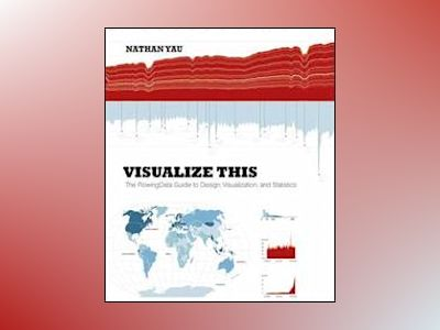 Visualize This: The FlowingData Guide to Design, Visualization, and Statist av Nathan Yau