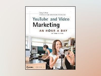 YouTube and Video Marketing: An Hour a Day, 2nd Edition av Greg Jarboe
