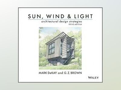 Sun, Wind, and Light: Architectural Design Strategies av G. Z. Brown