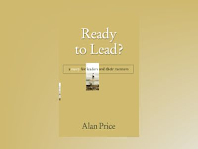 Ready to Lead?: A Story for Leaders and Their Mentors av Alan Price