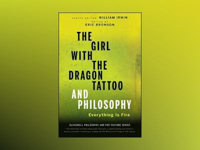 The Girl with the Dragon Tattoo and Philosophy: Everything Is Fire av William Irwin