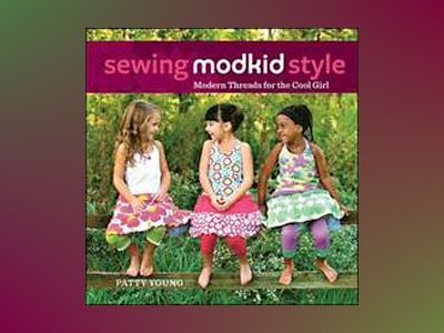 Sewing MODKID Style: Modern Threads for the Cool Girl av Patty Young