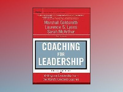 Coaching for Leadership: The Practice of Leadership Coaching from the World av Marshall Goldsmith
