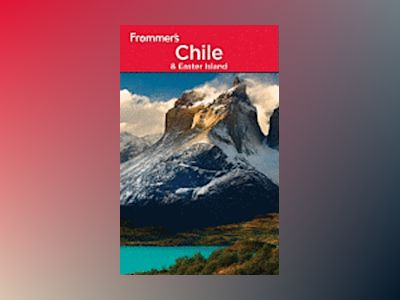 Frommer's Chile & Easter Island, 3rd Edition av Nicholas Gill