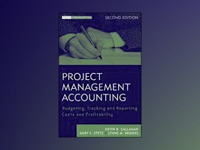 Project Management Accounting: Budgeting, Tracking, and Reporting Costs and av Kevin R. Callahan