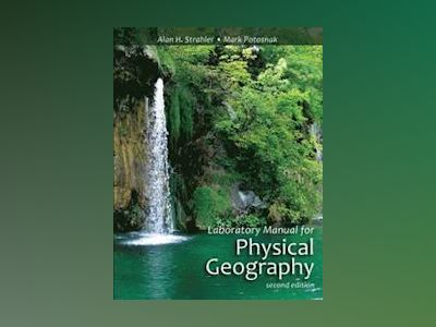 Laboratory Manual for Physical Geography, 2nd Edition av Alan H. Strahler
