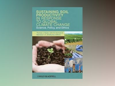 Sustaining Soil Productivity in Response to Global Climate Change: Science, av Thomas J. Sauer