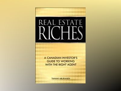 Real Estate Riches: A Money-Making Game Plan for the Canadian Investor av Tahani Aburaneh