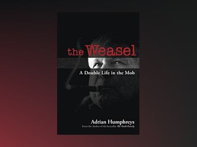 The Weasel: The True Story of a Double Life in the Mob av Adrian Humphreys