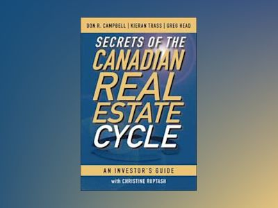Secrets of the Canadian Real Estate Cycle: An Investor's Guide av Don R. Campbell
