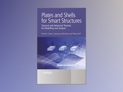Plates and Shells for Smart Structures: Classical and Advanced Theories for av Erasmo Carrera