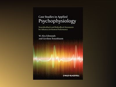 Case Studies in Applied Psychophysiology: Neurofeedback and Biofeedback Tre av W. Alex Edmonds