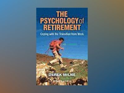 The Psychology of Retirement: Coping with the Transition from Work av Derek Milne