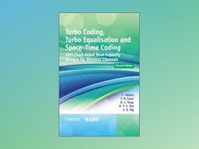 Turbo Coding, Turbo Equalisation and Space-Time Coding: EXIT-Chart-Aided Ne av Lajos L. Hanzo