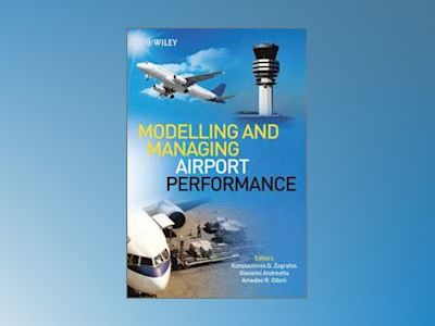 Modelling and Managing Airport Performance av Zografos