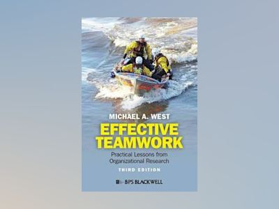 Effective Teamwork: Practical Lessons from Organizational Research, 3rd Edi av Michael A. West