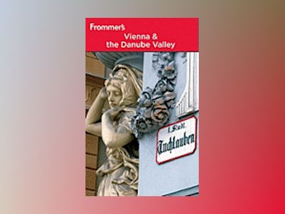 Frommer's Vienna and the Danube Valley, 8th Edition av Dardis McNamee