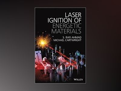 Laser Ignition of Energetic Materials av S Rafi Ahmad