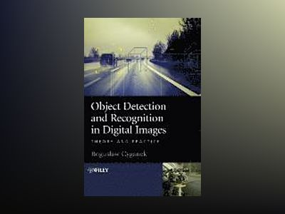 Object Detection and Recognition in Digital Images: Theory and Practice av Boguslaw Cyganek