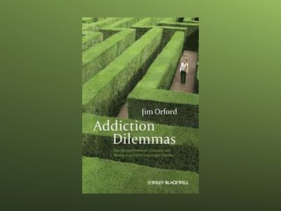 Addiction Dilemmas: Family Experiences from Literature and Research and the av Jim Orford