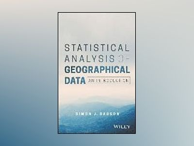 Statistical Analysis of Geographical Data: An Introduction av Simon James Dadson