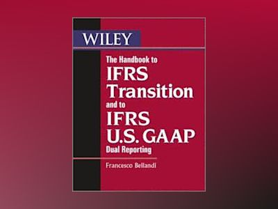 The Handbook to IFRS Transition and to IFRS U.S. GAAP Dual Reporting av Francesco Bellandi