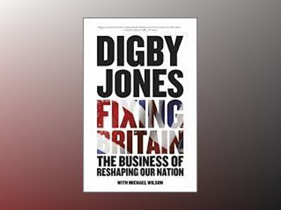 Fixing Britain: The Business of Reshaping Our Nation av Lord Digby Jones