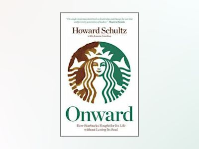 Onward: How Starbucks Fought For Its Life without Losing Its Soul av Howard Schultz