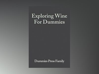 Exploring Wine For Dummies av Dummies Press Family