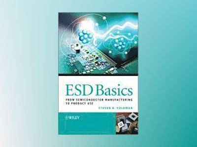 ESD Basics: From Semiconductor Manufacturing to Use av Steven H. Voldman
