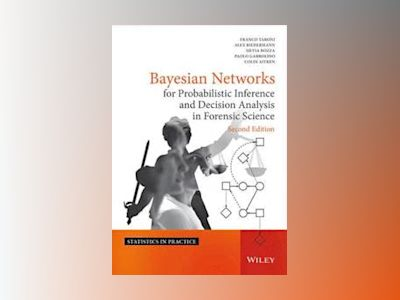 Bayesian Networks for Probabilistic Inference and Decision Analysis in Fore av Franco Taroni
