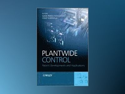 Plantwide Control: Recent Developments and Applications av Gade Pandu Rangaiah