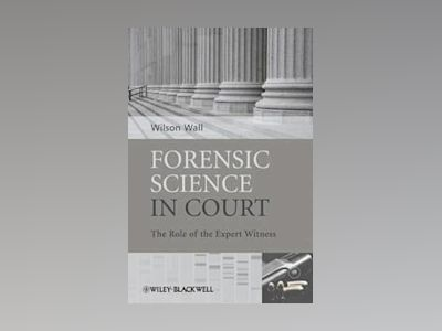 Forensic Science in Court: The Role of the Expert Witness av Wilson Wall