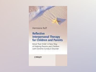 Reflective Interpersonal Therapy for Children and Parents: Mind That Child! av Hermione Roff