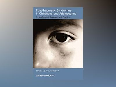 Post-Traumatic Syndromes in Childhood and Adolescence: A Handbook of Resear av Vittoria Ardino