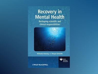 Recovery in Mental Health: Reshaping scientific and clinical responsibiliti av Michaela Amering