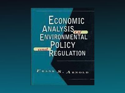 Economic Analysis of Environmental Policy and Regulation av Frank S. Arnold