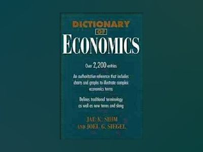 Dictionary of Economics av Jae K. Shim