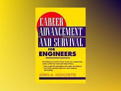 Career Advancement and Survival for Engineers av John A. Hoschette