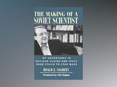 The Making of a Soviet Scientist: My Adventures in Nuclear Fusion and Space av Roald Z. Sagdeev