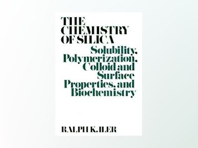 The Chemistry of Silica: Solubility, Polymerization, Colloid and Surface Pr av Ralph K. Iler