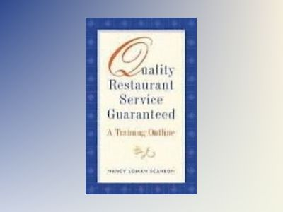 Quality Restaurant Service Guaranteed: A Training Outline av Nancy Loman Scanlon