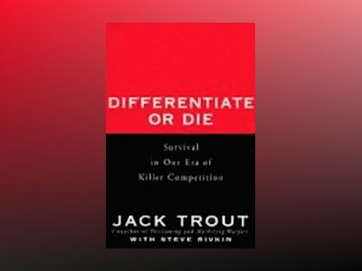 Differentiate or Die: Survival in Our Era of Killer Competition av Jack Trout