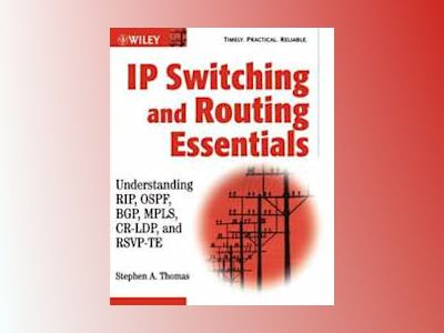 IP Switching and Routing Essentials: Understanding RIP, OSPF,BGP, MPLS, CR- av Stephen A. Thomas