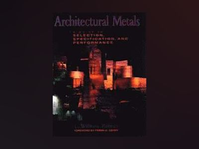Architectural Metals: A Guide to Selection, Specification, and Performance av L. William Zahner