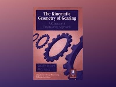 The Kinematic Geometry of Gearing: A Concurrent Engineering Approach av David B. Dooner