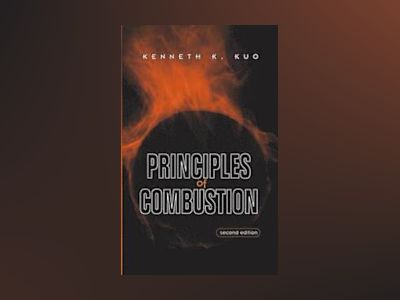 Principles of Combustion, 2nd Edition av Kenneth Kuan-yun Kuo
