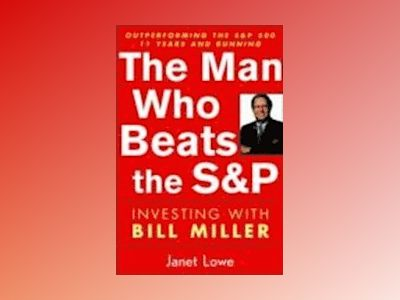The Man Who Beats the S&P: Investing with Bill Miller av Janet Lowe