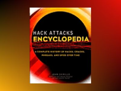 Hack Attacks Encyclopedia: A Complete History of Hacks, Cracks, Phreaks, an av John Chirillo