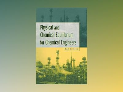 Physical and Chemical Equilibrium for Chemical Engineers av Noel de Nevers